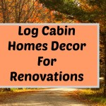 Log Cabin Homes Decor For Renovations